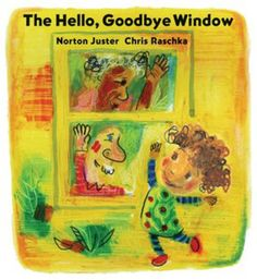 """""""The Hello, Goodbye Window"""" by Norton Juster. Caldecott Medal Winner 2006. Ages 2-3. A little girl recounts visits to her grandparents' house, which always begin and end with a stop at the Hello, Goodbye Window in their kitchen."""