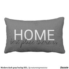 Modern dark gray burlap HOME best place there is Lumbar Pillow