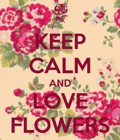 keep calm and love roses - Google Search