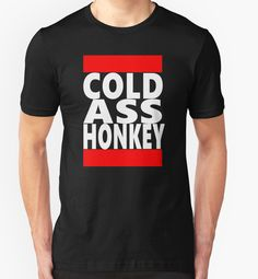 """Cold Ass Honkey"" T-Shirts & Hoodies by barrelroll1 | Redbubble"