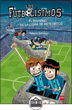 El Misterio De La Lluvia De Meteoritos (Los Futbolísimos) de Roberto Santiago ✿ Libros infantiles y juveniles - (De 6 a 9 años) ✿