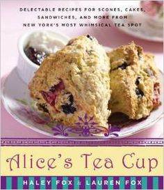 Alice's Tea Cup: Delectable Recipes For Scones, Cakes, Sandwiches, And More From New York's Most Whimsical Tea Spot Cookbook