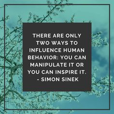 THERE ARE ONLY TWO WAYS TO INFLUENCE HUMAN BEHAVIOR: YOU CAN MANIPULATE IT OR YOU CAN INSPIRE IT.  - SIMON SINEK  #Influencer  #simonsinek Simon Sinek, Career Quotes, Wise Women, Human Behavior, Workplace, Meant To Be, Inspirational Quotes, Inspire, Woman
