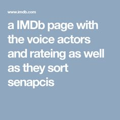a IMDb page with the voice actors and rateing as well as they sort senapcis