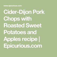 Cider-Dijon Pork Chops with Roasted Sweet Potatoes and Apples recipe | Epicurious.com