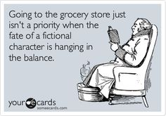 """Going to the grocery store just isn't a priority when the fate of a fictional character is hanging in balance."""