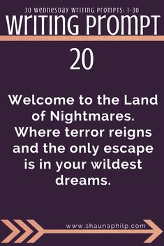 Writing prompt: Welcome to the Land of Nightmares. Where terror reigns and the only escape is in your wildest dreams. 30 weekly writing prompts 1-30: Visit my website, an excellent resource of writing prompts, writing tips, story ideas, story inspiration, writing inspiration, and plot twist! #writingprompts #writing #prompts #fictionwritingprompts #fiction #prompt #storyideas #writinginspiration #plottwist #storyinspiration #storywritingprompt