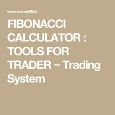FIBONACCI CALCULATOR : TOOLS FOR TRADER ~ Trading System