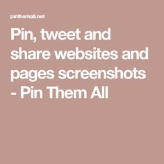 Pin, tweet and share websites and pages screenshots - Pin Them All