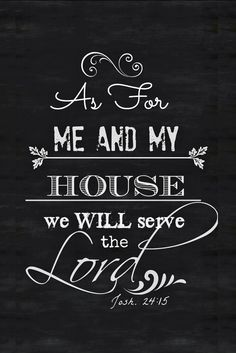 This beautiful verse from the Bible is etched in the cement of our garage floor near the side entrance to our home. It reminds us that we will be faithful servants to the Lord. I made this chalkboard Bible Scriptures, Bible Quotes, Me Quotes, Favorite Bible Verses, Favorite Quotes, Word Of God, Christian Quotes, Quote Of The Day, Wise Words