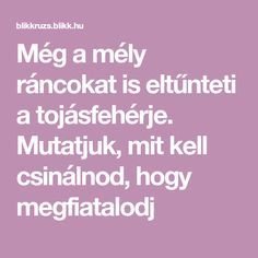 Még a mély ráncokat is eltűnteti a tojásfehérje. Mutatjuk, mit kell csinálnod, hogy megfiatalodj Herbal Remedies, Natural Remedies, Forever Living Products, Herbal Medicine, Good To Know, Health And Beauty, Anti Aging, Health Tips, Herbalism
