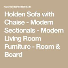 Holden Sofa with Chaise - Modern Sectionals - Modern Living Room Furniture - Room & Board