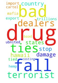 We pray for the down fall of drug - We pray for the down fall of drug dealers amp; mafia ,drug cartel costing the Ubnited States in the Trillions and the damage is very bad drug are tied to baad country some with terrorist ties stop import and from Hawaii export of hemp is bad  Posted at: https://prayerrequest.com/t/nMN #pray #prayer #request #prayerrequest