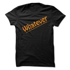 Whatever T-Shirt!. Check this shirt now: http://www.sunfrogshirts.com/Whatever-T-Shirt.html?53507