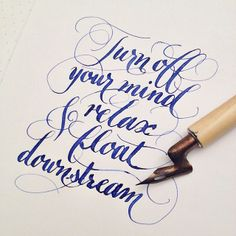 Copperplate calligraphy | Turn off your mind, relax and float downstream | The Beatles, Tomorrow Never Knows