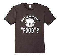 Funny DID SOMEBODY SAY FOOD? Foodie T-Shirt