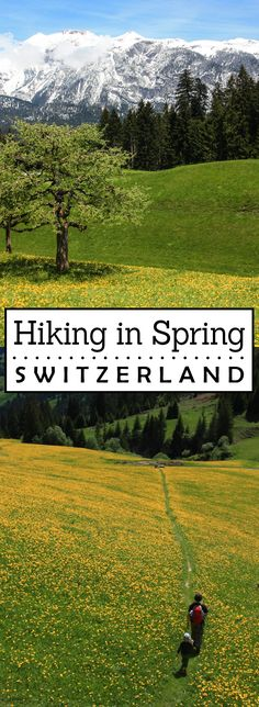 Spring hiking options (April-June) in Switzerland before the mountains open for summer season.