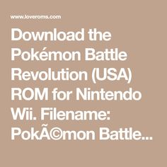 Download the Pokémon Battle Revolution (USA)  ROM for Nintendo Wii. Filename: Pokémon Battle Revolution [RPBE01].7z. Works with Android, PC/Windows, and Mac OS X devices.
