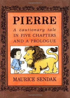 """Pierre: A Cautionary Tale in Five Chapters and a Prologue by Maurice Sendak. Another childhood favorite of mine. We think of this whenever we hear, """"I don't care. Maurice Sendak, Hans Christian, Best Children Books, Childrens Books, Great Books, My Books, Vintage Children's Books, Vintage Items, Chapter Books"""