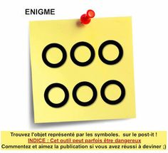 Trouvez l'objet représenté par les symboles sur le post-it Indice : Cet outil…