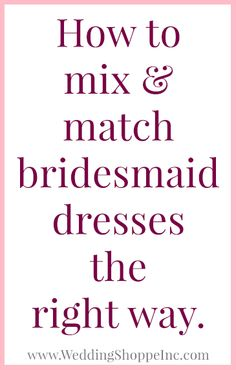 Learn how to mix and match bridesmaid dresses the right way!