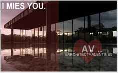 I Mies You    Architect Valentines 2013 | Coffee with an Architect