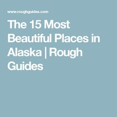 The 15 Most Beautiful Places in Alaska   Rough Guides