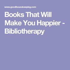 Books That Will Make You Happier - Bibliotherapy