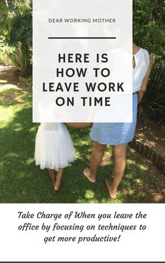 Dear Working Mother - Here Is How To Leave Work On Time (most days) - My Daily Cake | South African Working Mom Blog