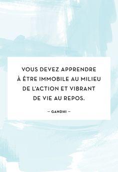 """""""Vous devez apprendre a être immobile au milieu de l'action et vibrant de vie au repos."""" - Gandhi"""