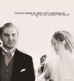 "(Downton Abbey- Matthew to Lady Mary) ""I would never be happy with anyone else as long as you walked the earth."" - What will this show be without Matthew Crawley :( ? Downton Abbey, Earth's Best, The Best, Matthew And Mary, Matthew 3, Matthew Crawley, Mrs Always Right, Best Quotes Ever, Greatest Quotes"