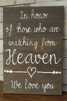 Rustic in memory wedding sign. In honor of those who are watching from heaven, we love you. Elegant Country Rustic Wedding Ideas number 19. #RusticWedding #CountryWedding #MyOnlineWeddingHelp #inmemory