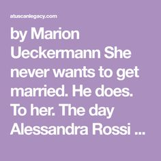 by Marion Ueckermann She never wants to get married. He does. To her. The day Alessandra Rossi was born, her mammà died, and a loveless life with the father who blamed the newborn for her mother's …