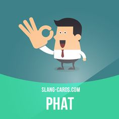 """Phat"" means excellent, cool. Example: That skateboard is so phat. It's the best I've ever seen!"