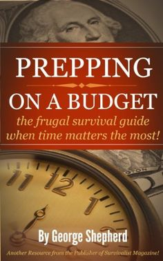 PREPPING ON A BUDGET the frugal survival guide when time matters the most!