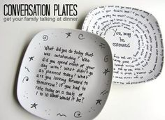 Starting Dinner Chats Conversation plates.. Dollar tree plate and use a sharpie to write on it! Cute idea. Could make multiple sets.. Family dinner, entertaining, give them as a gift.. So many ideas!