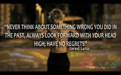 #MARSquotes Live life with no regrets! Jared Leto quote.