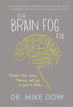 The Brain Fog Fix: Reclaim Your Focus, Memory, and Joy in Just 3 Weeks by Mike Dow http://www.amazon.com/dp/140194647X/ref=cm_sw_r_pi_dp_8Bj6vb0CM65MF