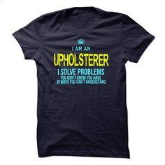 Im A/An UPHOLSTERER - #hoodie for girls #long sweatshirt. ORDER NOW => https://www.sunfrog.com/LifeStyle/Im-AAn-UPHOLSTERER-30901212-Guys.html?68278