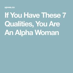 If You Have These 7 Qualities, You Are An Alpha Woman