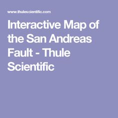 Interactive Map of the San Andreas Fault - Thule Scientific