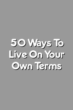 Boring Relationship Mentions: 50 Ways To Live On Your Own Terms