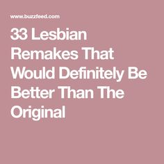 33 Lesbian Remakes That Would Definitely Be Better Than The Original
