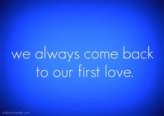 Quote with picture about Come Back To Our First Love.  (I am my first love.  I am my last love.)