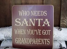 Who needs SANTA when you've got Grandparents by RusticNorthern, $25.00