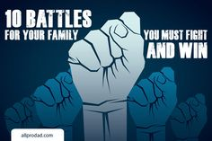 As fathers, we are at war for our family. Here are 10 battles for your modern family that you must fight and win: