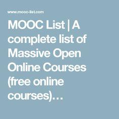MOOC List   A complete list of Massive Open Online Courses (free online courses)…