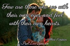 Few are those who see with their own eyes and feel with their own hearts. #purelovequotes