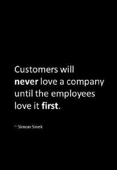 TOP BUSINESS quotes and sayings by famous authors like Simon Sinek : Customers will never love a company until the employees love it first. Motivacional Quotes, Quotes Thoughts, Life Quotes Love, Great Quotes, Quotes To Live By, Love Work Quotes, Video Motivation, Work Motivation, The Words