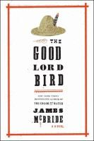 2014 April reading selection (Genre: Historical fiction) - The Good Lord Bird by James McBride. Story about a slave who unites with John Brown in his abolitionist mission. The novel won the National Book Award for Fiction in New Books, Good Books, Books To Read, Fall Books, Reading Lists, Book Lists, Reading Room, Reading 2014, National Book Award Winners